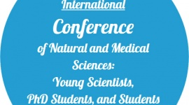 International Conference of Natural and Medical Sciences, Young Scientists, PhD Stud. and Students
